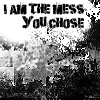 The Mess You Chose by OhSweetSerenity71892
