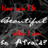 How Can I Be Beautiful... by OhSweetSerenity71892
