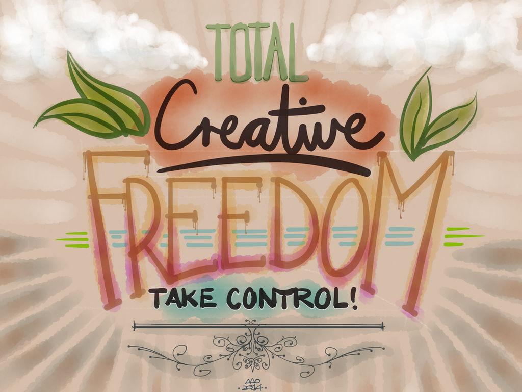 Total Creative Freedom by digitalchet