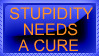 Stupidity Needs a Cure by TheseKrimzonFlames