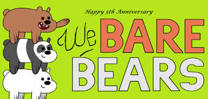 Happy 5th Anniversary We Bare Bears!