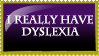 I Really Have Dyslexia Stamp by Leeanix