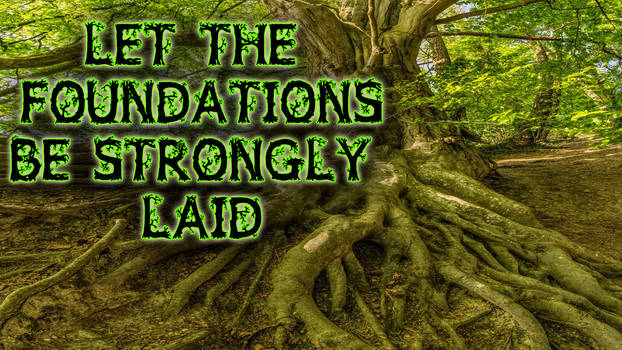 Let the Foundations be Strongly Laid