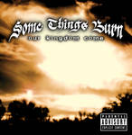 Some Things Burn - Our Kingdom Come