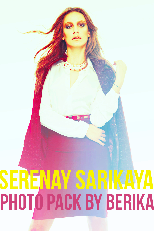 serenay sarikaya photopack by berika by directionerbtch