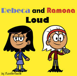 My OC: Rebeca and Ramona Loud by MonsterFan50