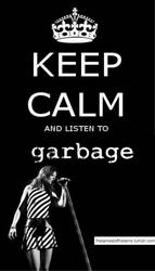 Keep Calm and Listen To Garbage by binkaminka