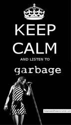Keep Calm and Listen To Garbage by binkaminka