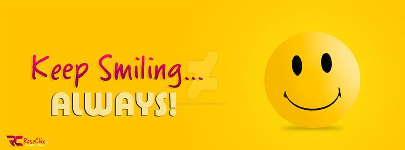 Keep Smiling Always Facebook Covers by ROSEWALLPAPERS