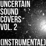 Uncertain Sound Covers, Vol 2 (Instrumental)