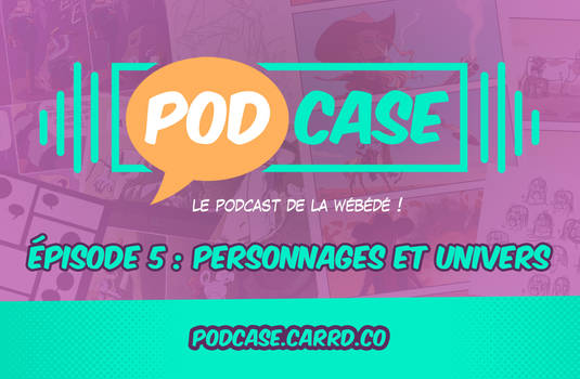 PodCase 05 : personnages et univers