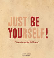 Just Be Yourself Be You by Shadowtuga