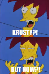 KRUSTY?... BUT HOW?! [New MEME] by DJWEEGEE2000