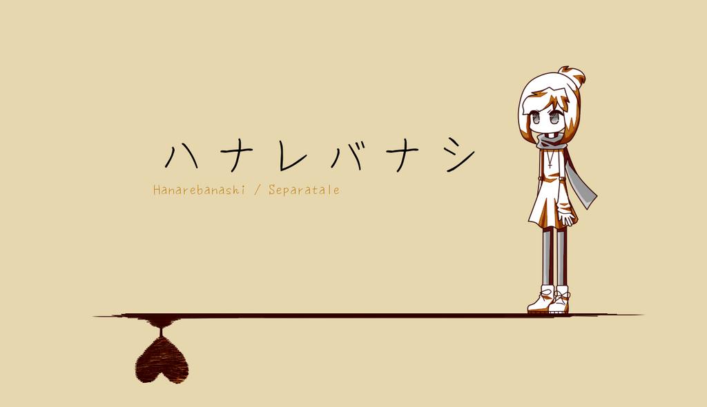 Hanarebanashi / Separatale + VB Release by Chocoelats
