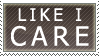 LIKE I CARE stamp by SerenaVerdeArt