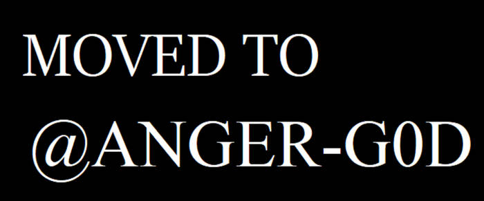 MOVED TO @ANGER-G0D