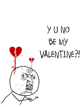 Y U No Be My Valentine?!