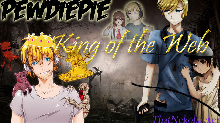 PewdiePie: King of the Web by ThatNekohacker