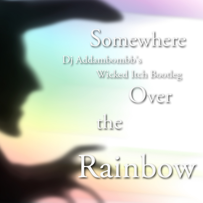 dj addambombb - Somewhere Over the Rainbow bootleg by AddamRaeWolff
