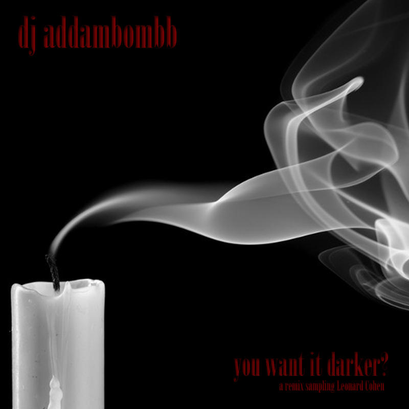 dj addambombb- you want it darker? (leonard cohen) by AddamRaeWolff