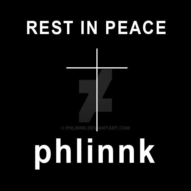 RIP phlinnk by PHLiNNk