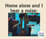 When your alone...