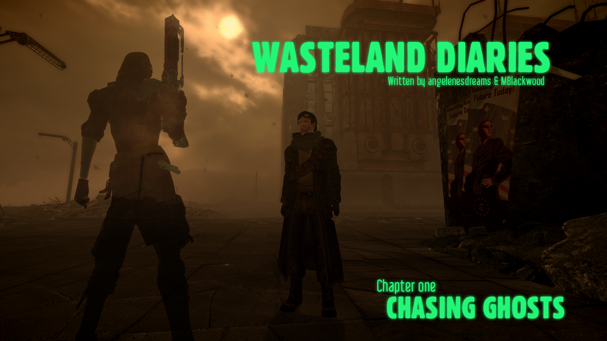 Wasteland Diaries: Chapter 1 Chasing Ghosts by angelenesdreams