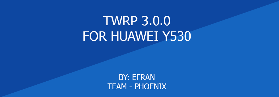 [RECOVERY] [TWRP] [3.0.0] For Huawei y530 | Android