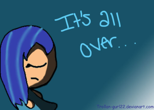 It's all over by Trollan-gurl22