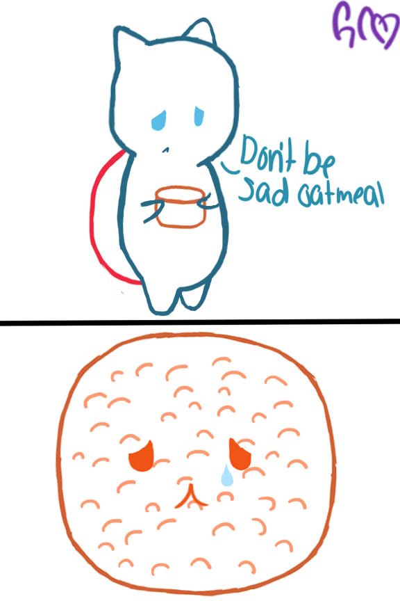 It's like trying to make oatmeal cry by Trollan-gurl22