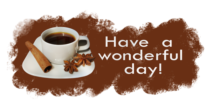Have a wonderful day. Espresso with spices