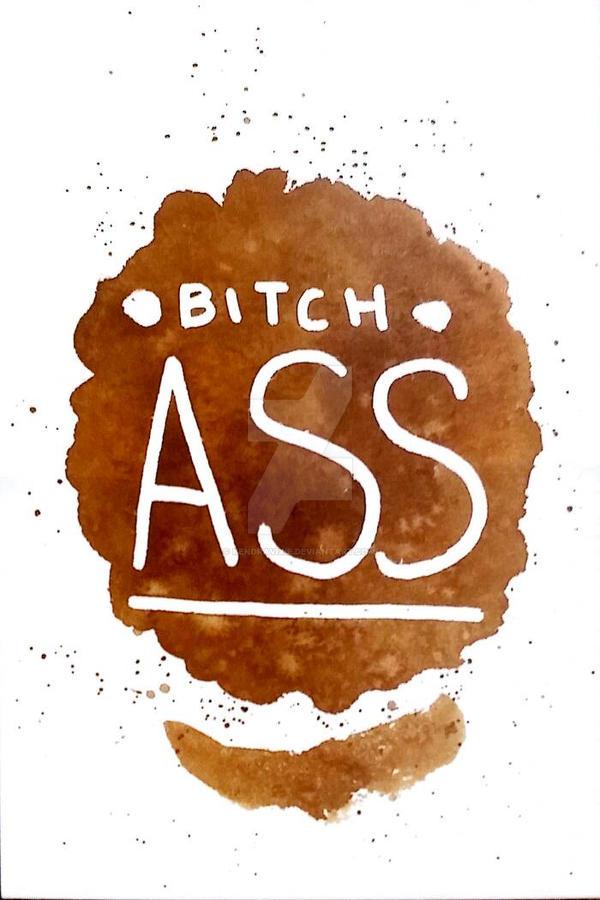 Bitch Ass by kendravixie