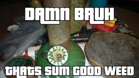 sum good weed