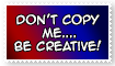 Stamp- Don't Copy me, be Creative by GeneralGibby