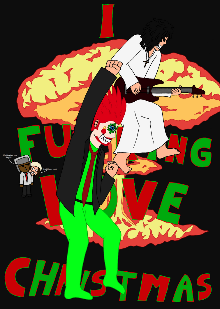 I Fucking Love Christmas by moniek-kuuper on DeviantArt