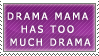 Drama Mama Has Too Much Drama by Faroreswind159