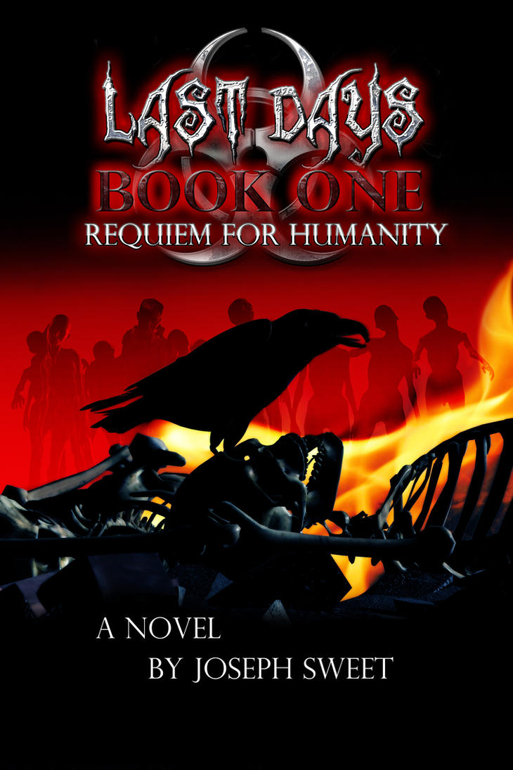 Last Days: Book One: Requiem for Humanity - final by joseph-sweet