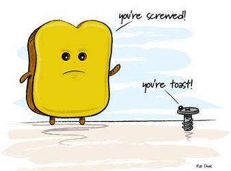 You're toast! by Branieman
