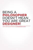 Philosopher=Designer?