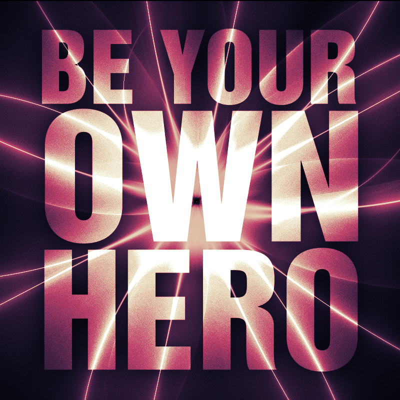 Be Your Own Hero by Abreud on DeviantArt