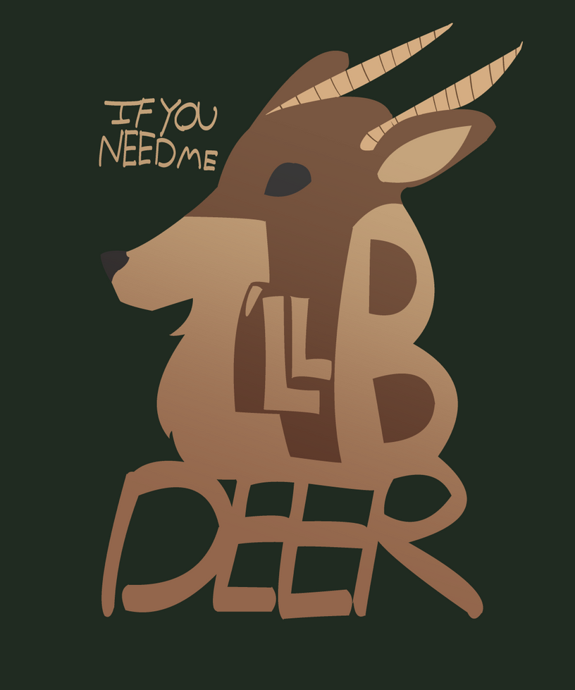 If you need me, I'll be DEER by StormMA