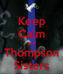 Keep Calm and Thompson Sisters