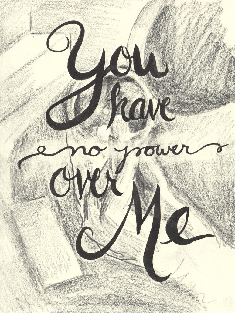 Day 25 - You Have No Power Over Me by GillianIvy on DeviantArt Labyrinth Movie Quotes You Have No Power Over Me