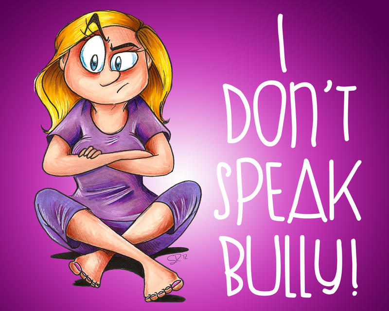 I Don't Speak Bully by BenjiLion09