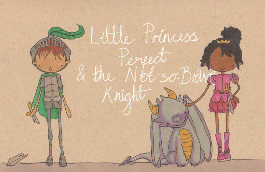 Little Princess Perfect and the NotSoBrave Knight by Pinkie-Perfect