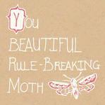 You Beautiful Rule-Breaking Moth