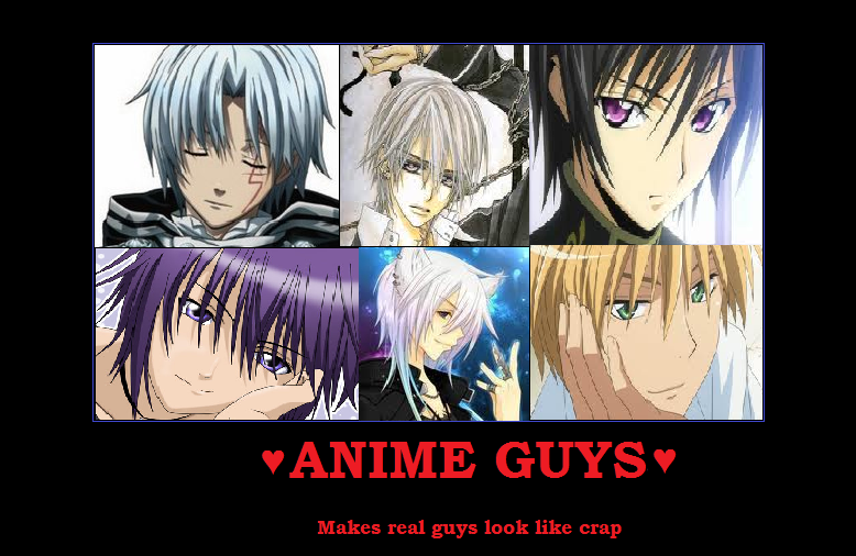 An Anime Character That Looks Like Me : Anime guys make real look like crap by