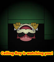 Ceiling Roy is watching you by SuperKoopaTroopa