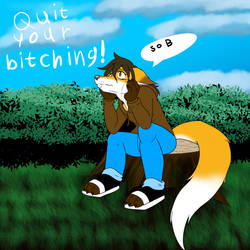 Quit Your Bitching by zahnholley