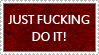 Just Fucking Do It Stamp by kingjules71